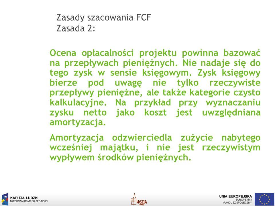 Zasady szacowania FCF Zasada 2: