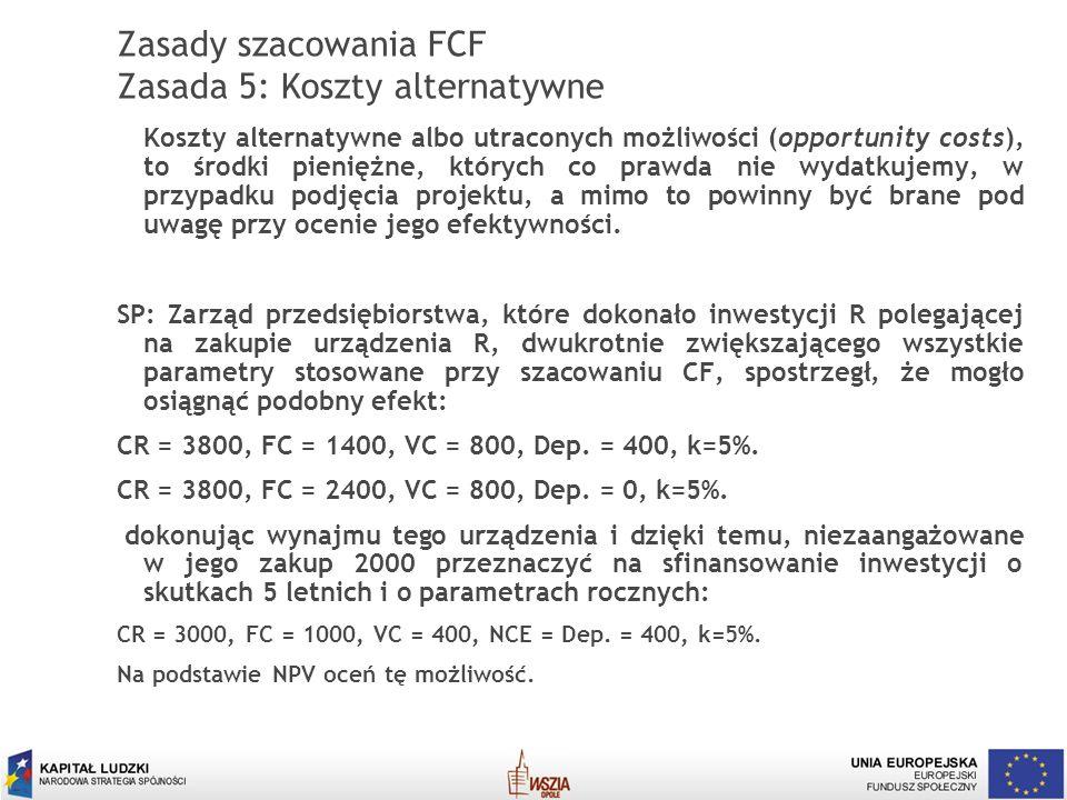 Zasady szacowania FCF Zasada 5: Koszty alternatywne
