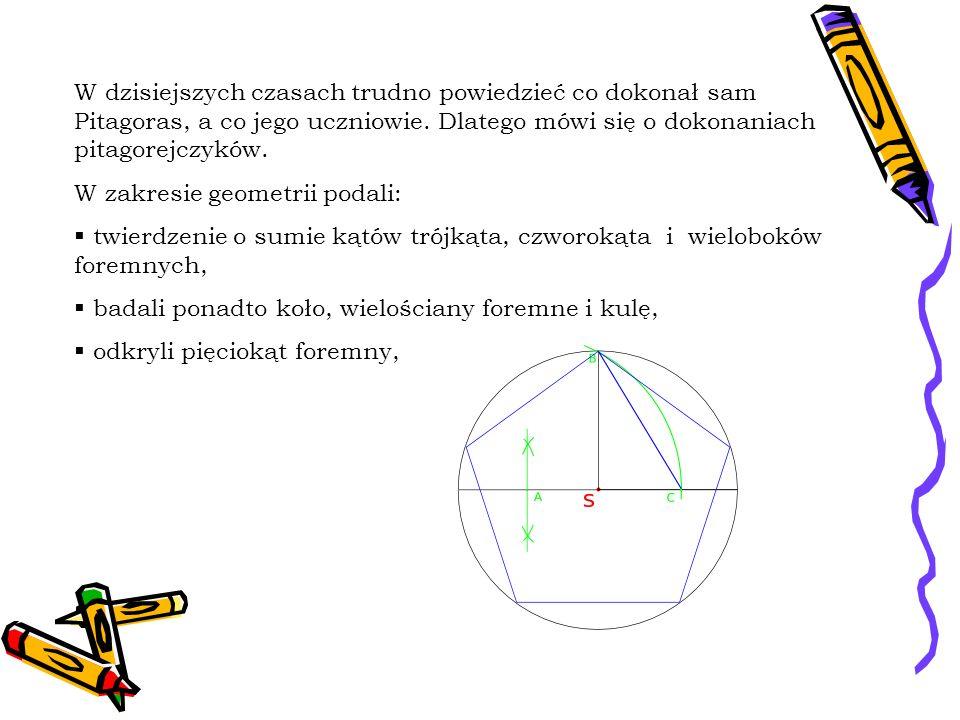 W dzisiejszych czasach trudno powiedzieć co dokonał sam Pitagoras, a co jego uczniowie. Dlatego mówi się o dokonaniach pitagorejczyków.