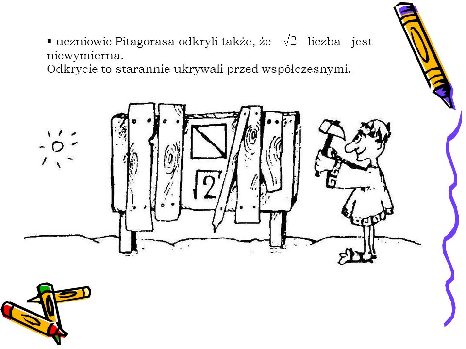 uczniowie Pitagorasa odkryli także, że liczba jest niewymierna.