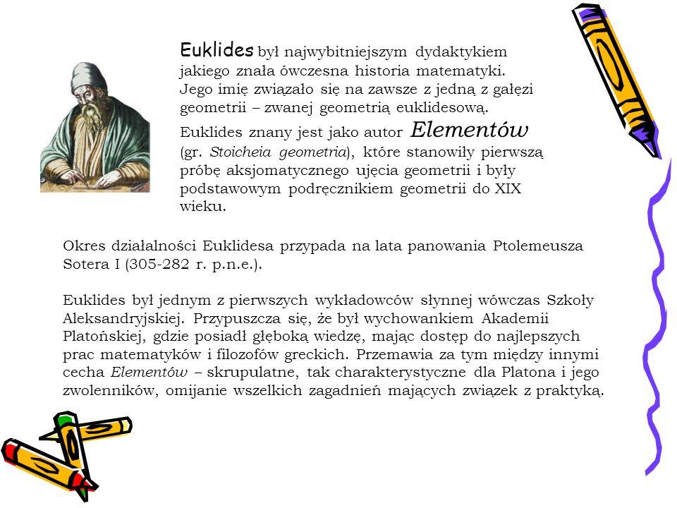 Euklides był najwybitniejszym dydaktykiem jakiego znała ówczesna historia matematyki.