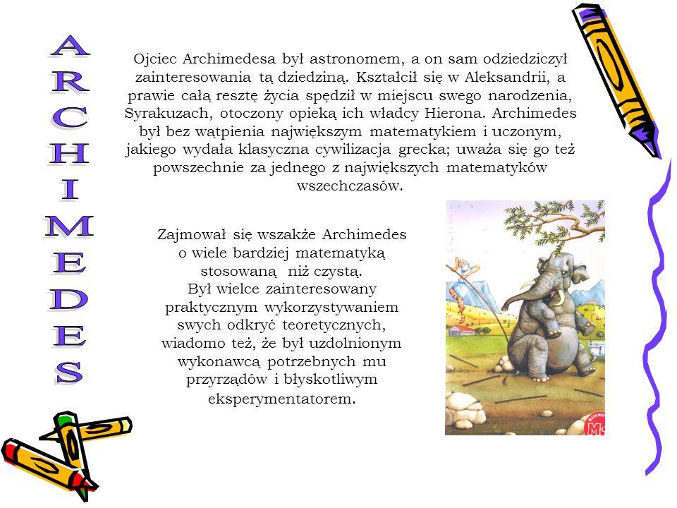 Ojciec Archimedesa był astronomem, a on sam odziedziczył zainteresowania tą dziedziną. Kształcił się w Aleksandrii, a prawie całą resztę życia spędził w miejscu swego narodzenia, Syrakuzach, otoczony opieką ich władcy Hierona. Archimedes był bez wątpienia największym matematykiem i uczonym, jakiego wydała klasyczna cywilizacja grecka; uważa się go też powszechnie za jednego z największych matematyków wszechczasów.
