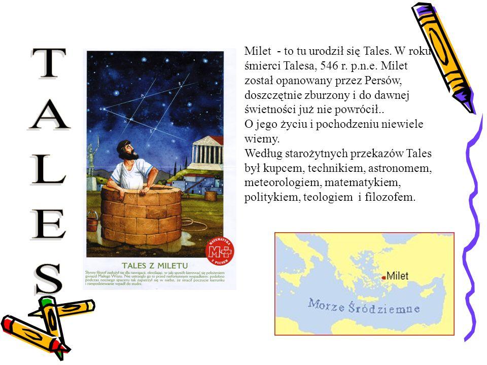 Milet - to tu urodził się Tales. W roku śmierci Talesa, 546 r. p. n. e
