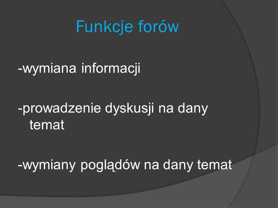 Funkcje forów-wymiana informacji -prowadzenie dyskusji na dany temat -wymiany poglądów na dany temat