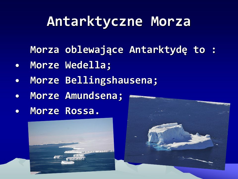 Antarktyczne Morza Morza oblewające Antarktydę to : Morze Wedella;