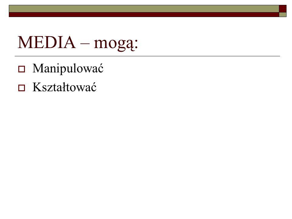 MEDIA – mogą: Manipulować Kształtować