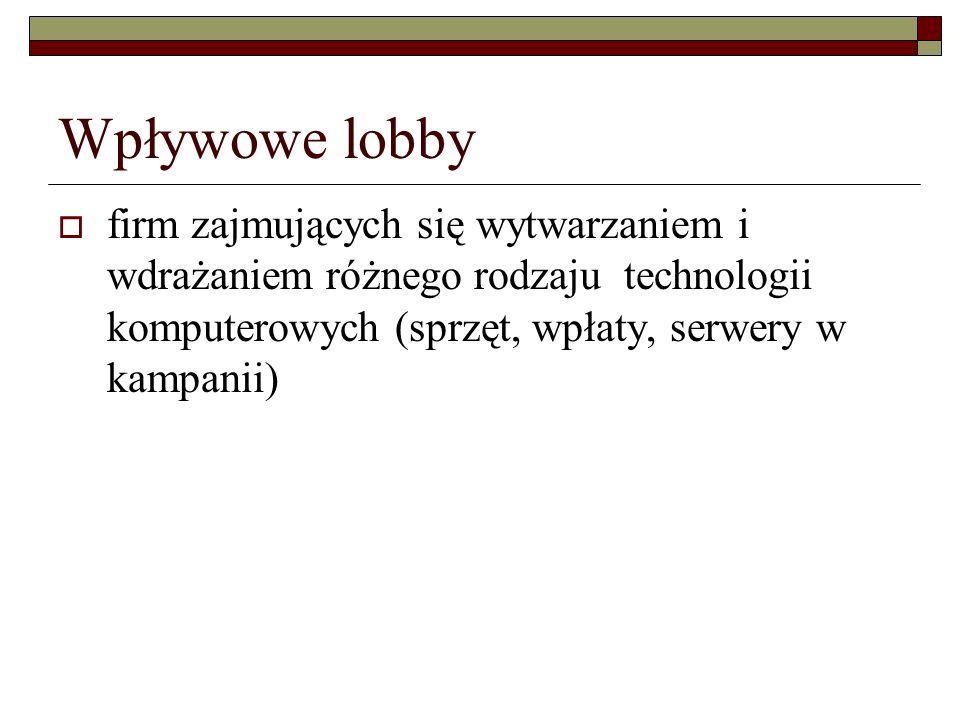 Wpływowe lobby firm zajmujących się wytwarzaniem i wdrażaniem różnego rodzaju technologii komputerowych (sprzęt, wpłaty, serwery w kampanii)