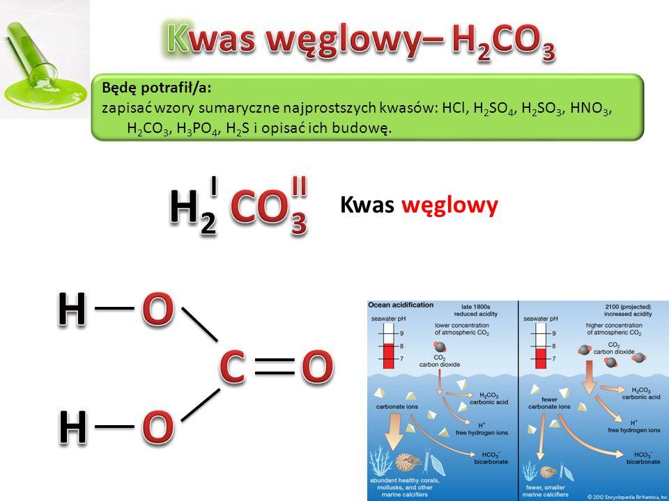 H2 CO3 H O C O H O Kwas węglowy– H2CO3 I II Kwas węglowy