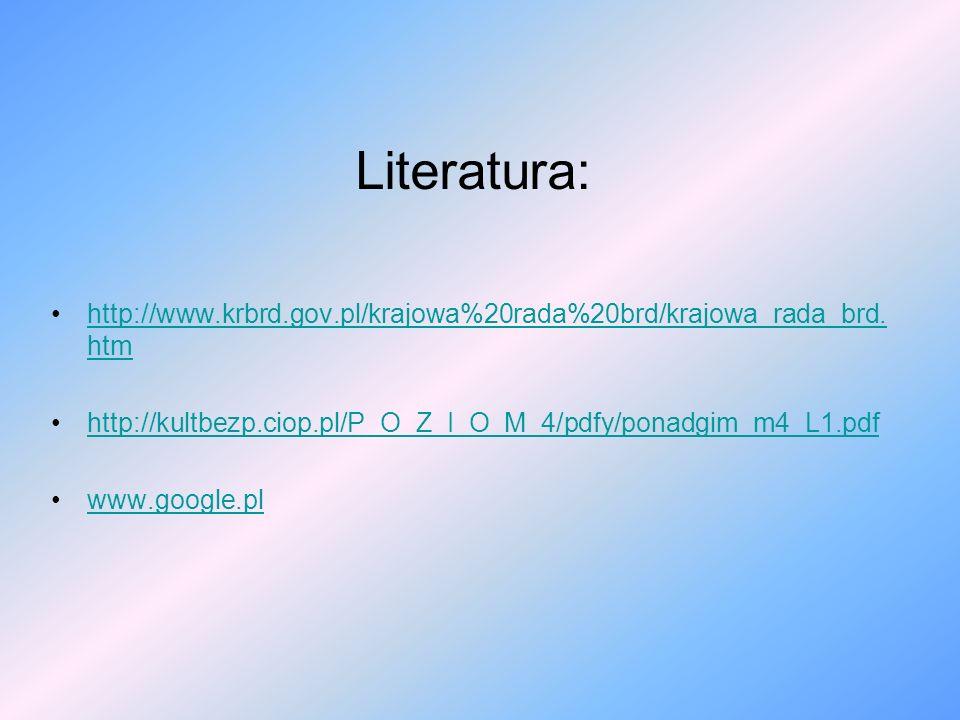 Literatura:http://www.krbrd.gov.pl/krajowa%20rada%20brd/krajowa_rada_brd.htm. http://kultbezp.ciop.pl/P_O_Z_I_O_M_4/pdfy/ponadgim_m4_L1.pdf.