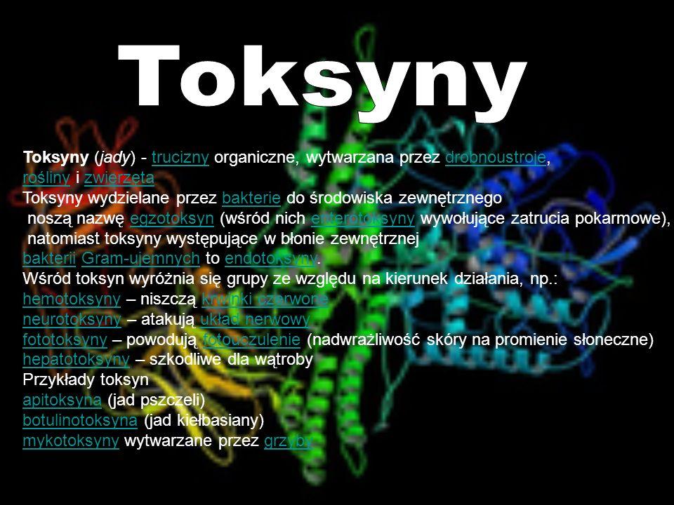 Toksyny Toksyny (jady) - trucizny organiczne, wytwarzana przez drobnoustroje, rośliny i zwierzęta.