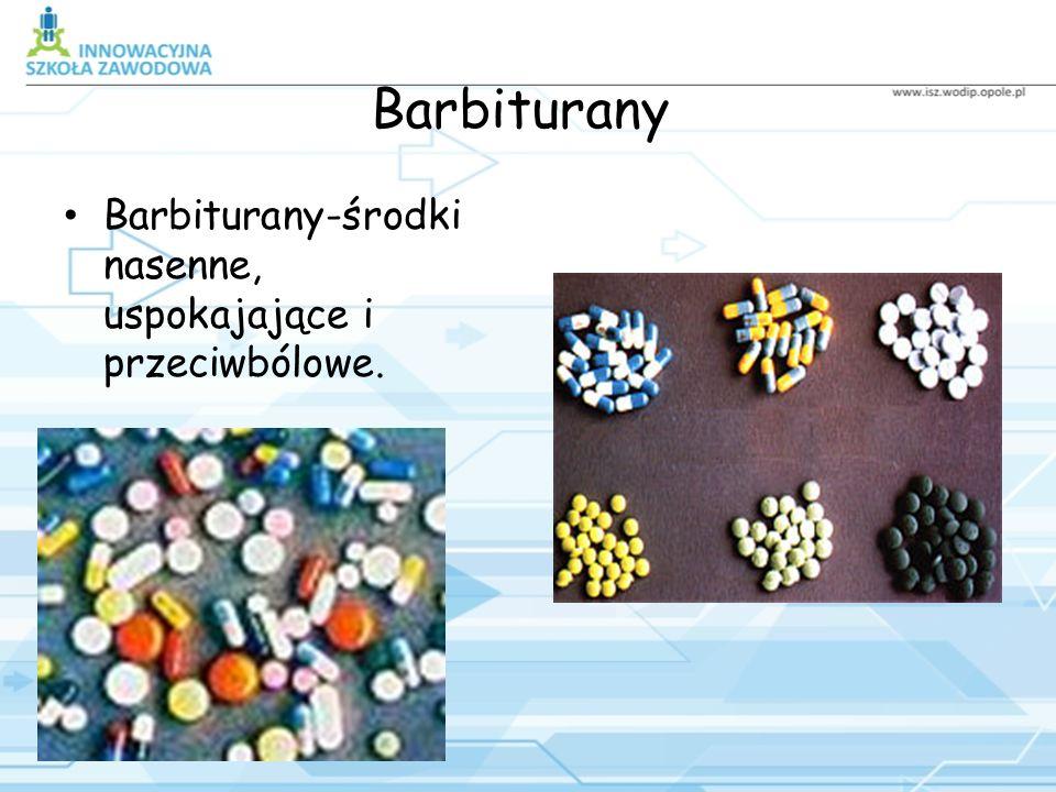 Barbiturany Barbiturany-środki nasenne, uspokajające i przeciwbólowe.
