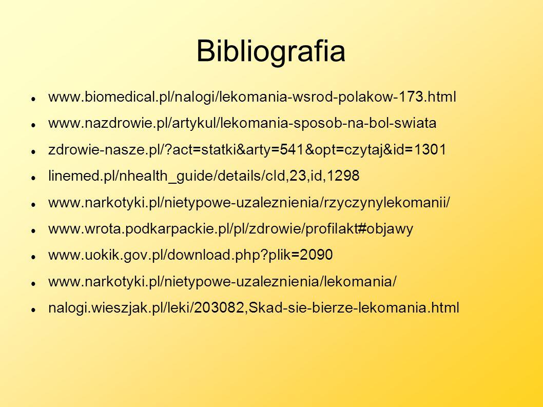 Bibliografia www.biomedical.pl/nalogi/lekomania-wsrod-polakow-173.html