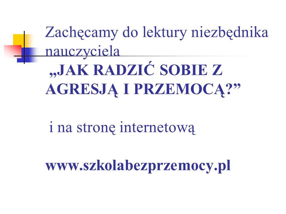 """Zachęcamy do lektury niezbędnika nauczyciela """"JAK RADZIĆ SOBIE Z AGRESJĄ I PRZEMOCĄ i na stronę internetową www.szkolabezprzemocy.pl"""