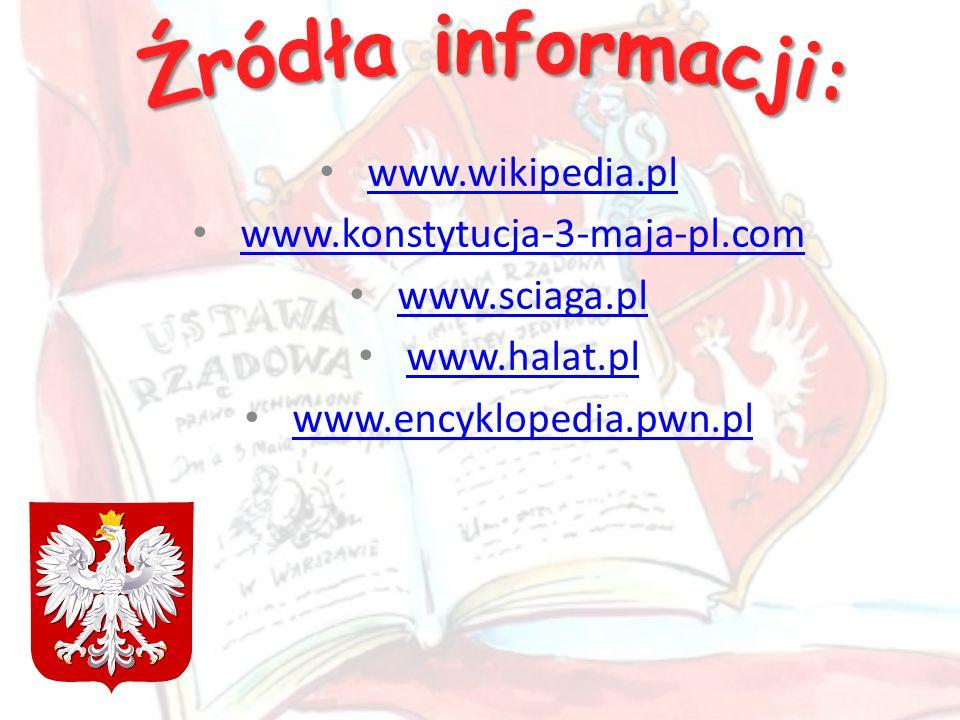 Źródła informacji: www.wikipedia.pl www.konstytucja-3-maja-pl.com