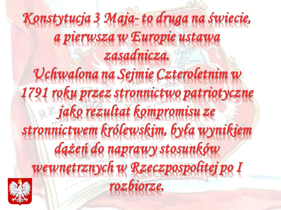 Konstytucja 3 Maja- to druga na świecie, a pierwsza w Europie ustawa zasadnicza.