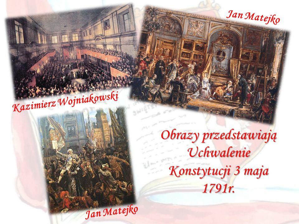 Obrazy przedstawiają Uchwalenie Konstytucji 3 maja 1791r.