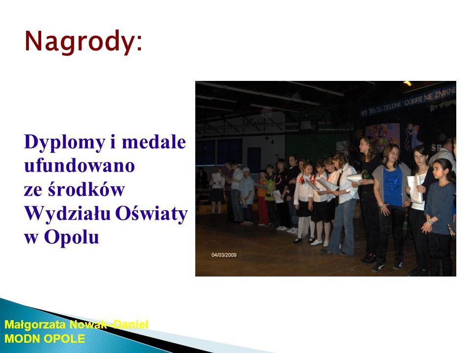 Nagrody: Dyplomy i medale ufundowano ze środków Wydziału Oświaty w Opolu. Małgorzata Nowak–Daniel.