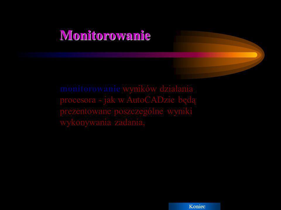 Monitorowanie monitorowanie wyników działania procesora - jak w AutoCADzie będą prezentowane poszczególne wyniki wykonywania zadania,