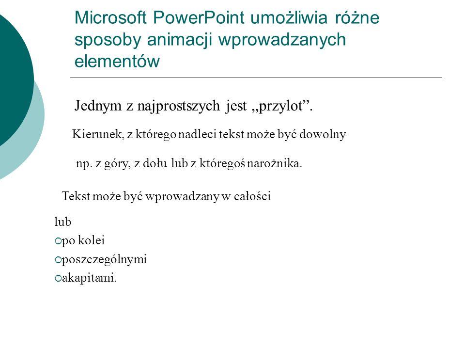 Microsoft PowerPoint umożliwia różne sposoby animacji wprowadzanych elementów