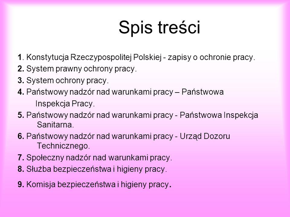 Spis treści 1. Konstytucja Rzeczypospolitej Polskiej - zapisy o ochronie pracy. 2. System prawny ochrony pracy.