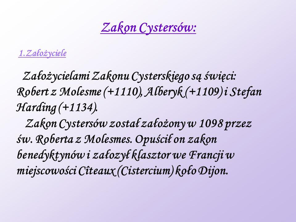 Zakon Cystersów: Założycielami Zakonu Cysterskiego są święci: