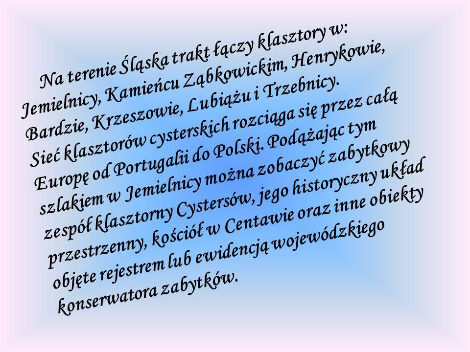 Na terenie Śląska trakt łączy klasztory w: Jemielnicy, Kamieńcu Ząbkowickim, Henrykowie, Bardzie, Krzeszowie, Lubiążu i Trzebnicy.