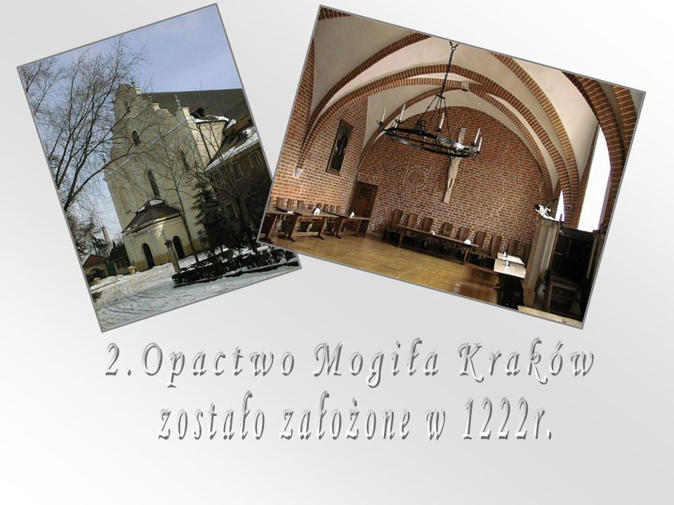 2.Opactwo Mogiła Kraków zostało założone w 1222r.