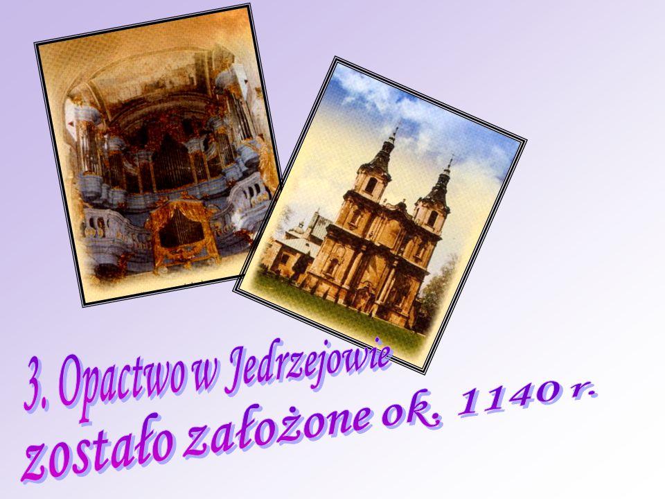 3. Opactwo w Jedrzejowie zostało założone ok. 1140 r.
