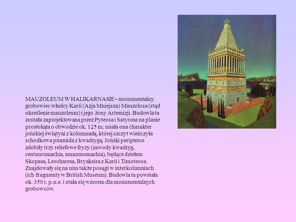 MAUZOLEUM W HALIKARNASIE - monumentalny grobowiec władcy Karii (Azja Mniejsza) Mauzolosa (stąd określenie mauzoleum) i jego żony Artemizji.