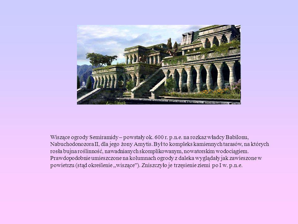 Wiszące ogrody Semiramidy – powstały ok. 600 r. p. n. e