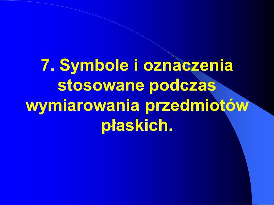 7. Symbole i oznaczenia stosowane podczas wymiarowania przedmiotów płaskich.