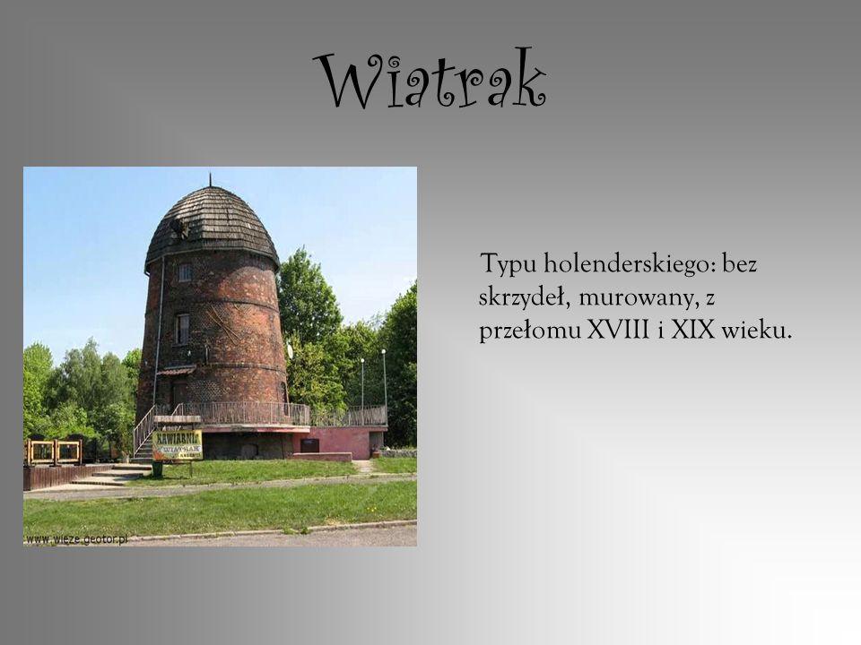 Wiatrak Typu holenderskiego: bez skrzydeł, murowany, z przełomu XVIII i XIX wieku.
