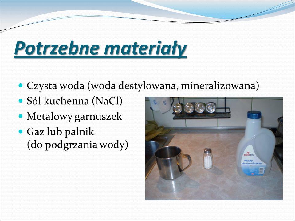 Potrzebne materiały Czysta woda (woda destylowana, mineralizowana)