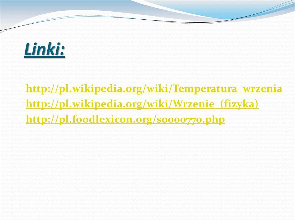Linki: http://pl.wikipedia.org/wiki/Temperatura_wrzenia