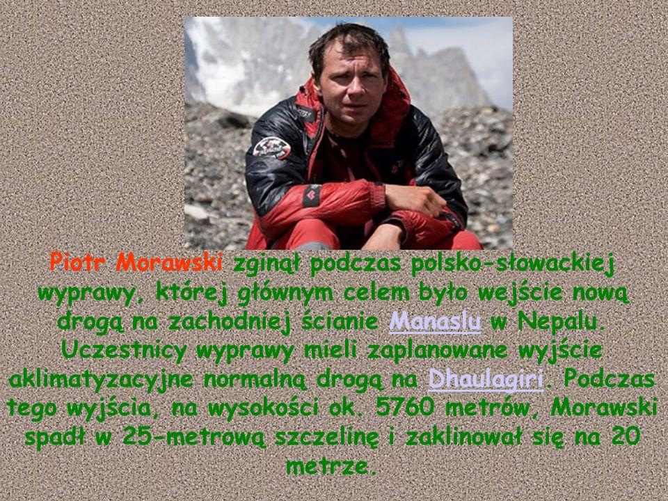 Piotr Morawski zginął podczas polsko-słowackiej wyprawy, której głównym celem było wejście nową drogą na zachodniej ścianie Manaslu w Nepalu.