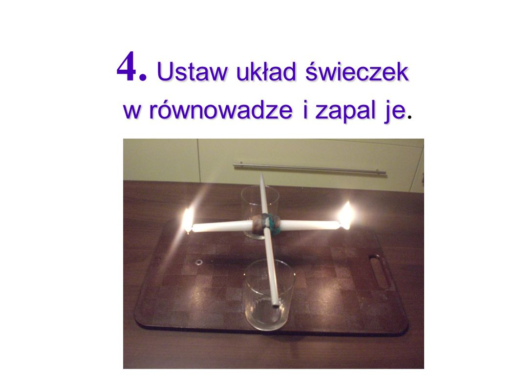 4. Ustaw układ świeczek w równowadze i zapal je.