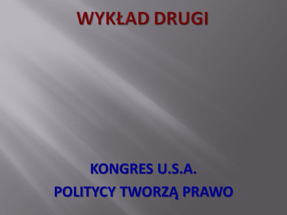 KONGRES U.S.A. POLITYCY TWORZĄ PRAWO