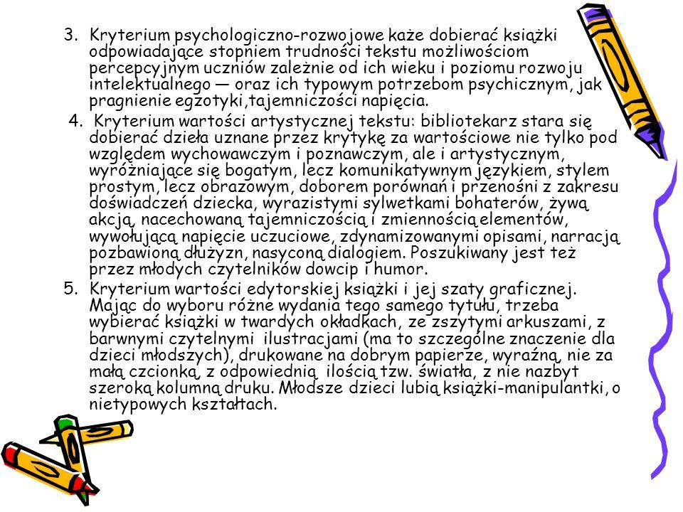 Kryterium psychologiczno-rozwojowe każe dobierać książki odpowiadające stopniem trudności tekstu możliwościom percepcyjnym uczniów zależnie od ich wieku i poziomu rozwoju intelektualnego — oraz ich typowym potrzebom psychicznym, jak pragnienie egzotyki,tajemniczości napięcia.