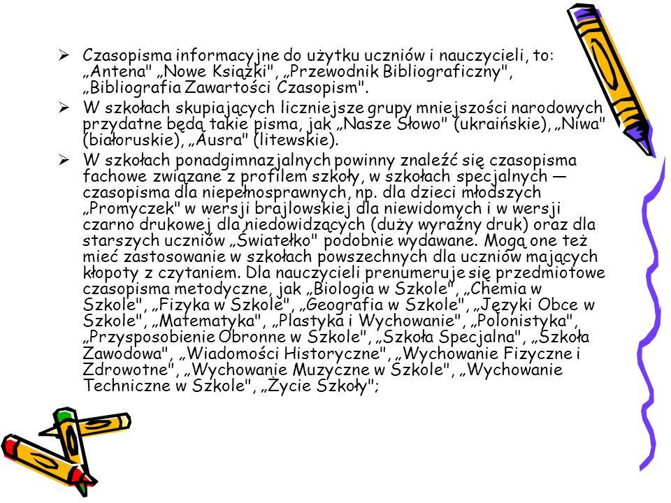 """Czasopisma informacyjne do użytku uczniów i nauczycieli, to: """"Antena """"Nowe Książki , """"Przewodnik Bibliograficzny , """"Bibliografia Zawartości Czasopism ."""