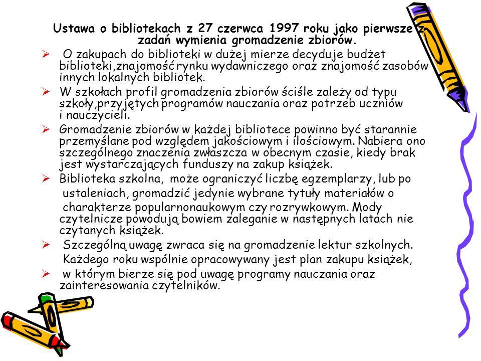 Ustawa o bibliotekach z 27 czerwca 1997 roku jako pierwsze z zadań wymienia gromadzenie zbiorów.