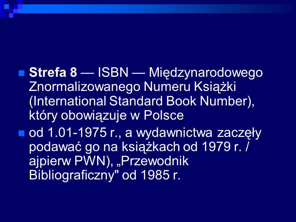 Strefa 8 — ISBN — Międzynarodowego Znormalizowanego Numeru Książki (International Standard Book Number), który obowiązuje w Polsce