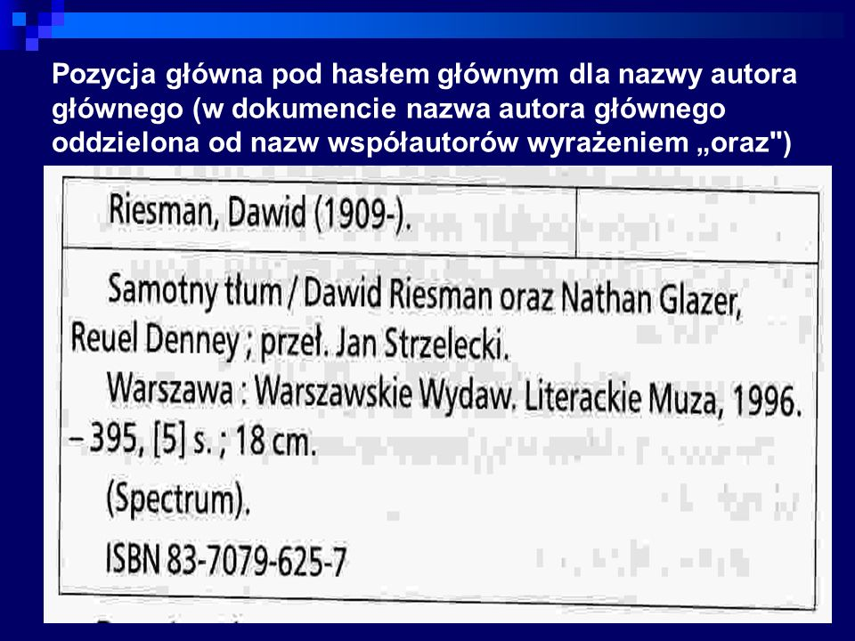 """Pozycja główna pod hasłem głównym dla nazwy autora głównego (w dokumencie nazwa autora głównego oddzielona od nazw współautorów wyrażeniem """"oraz )"""