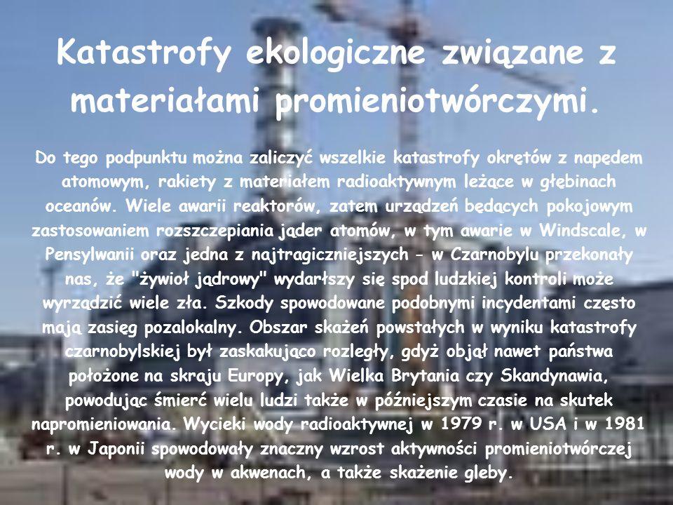 Katastrofy ekologiczne związane z materiałami promieniotwórczymi.