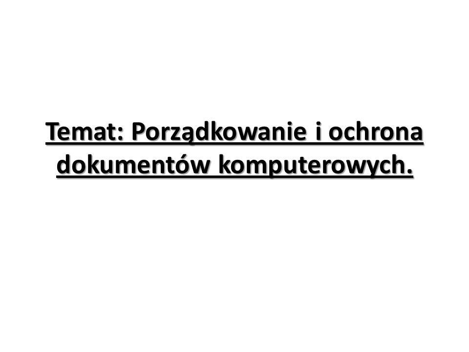 Temat: Porządkowanie i ochrona dokumentów komputerowych.