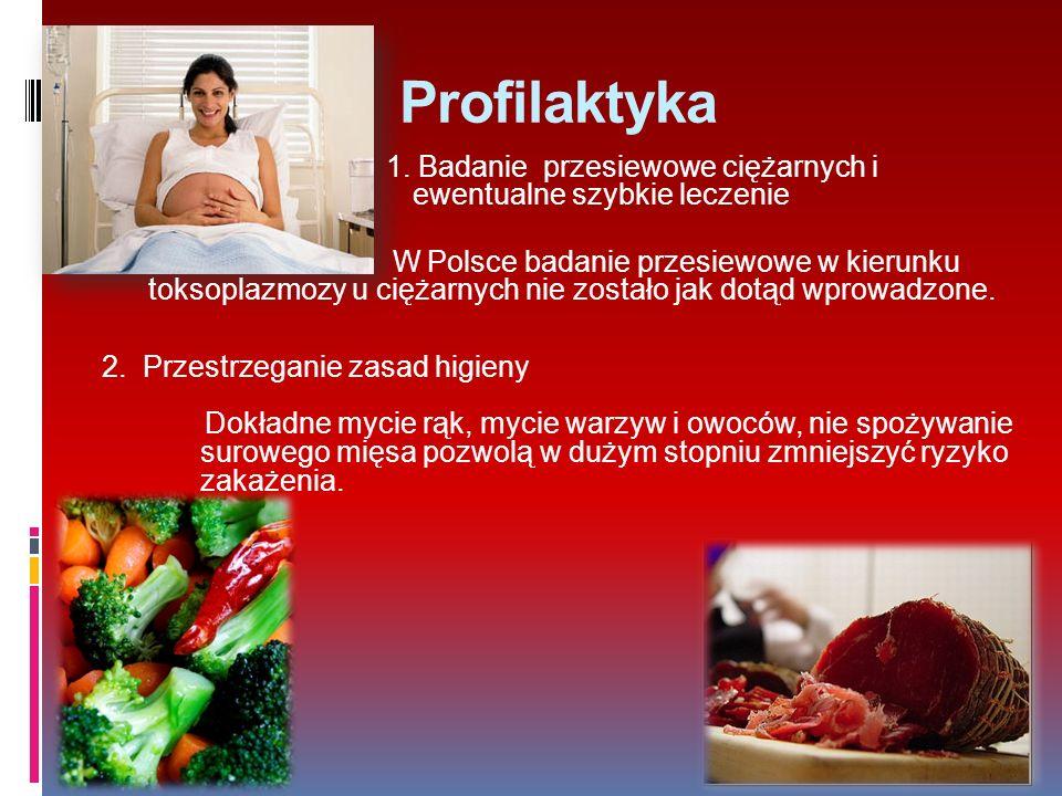 Profilaktyka 1. Badanie przesiewowe ciężarnych i ewentualne szybkie leczenie.