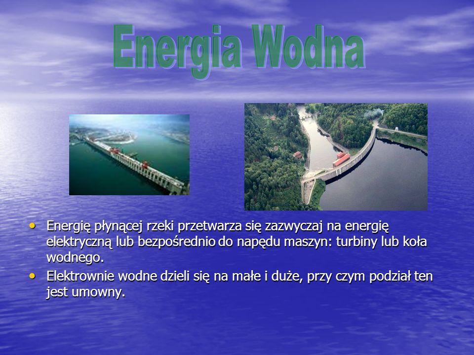 Energia Wodna Energię płynącej rzeki przetwarza się zazwyczaj na energię elektryczną lub bezpośrednio do napędu maszyn: turbiny lub koła wodnego.