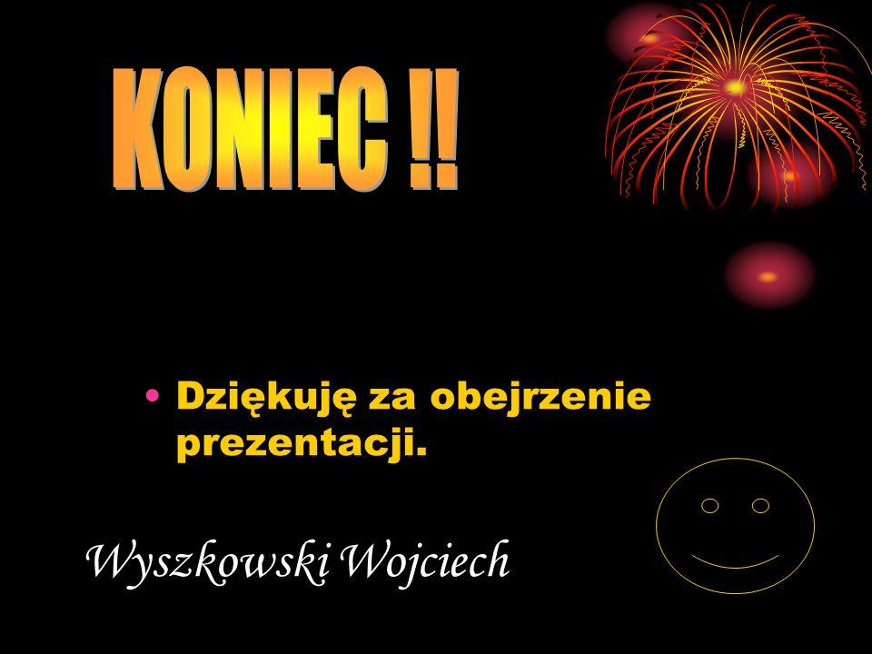 KONIEC !! Dziękuję za obejrzenie prezentacji. Wyszkowski Wojciech