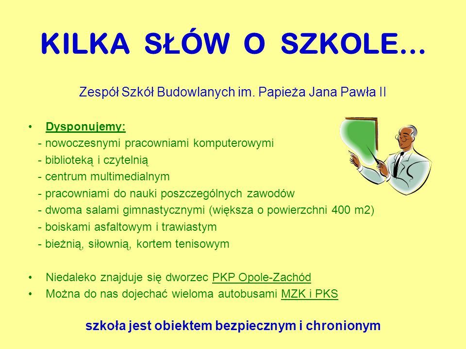 KILKA SŁÓW O SZKOLE… Zespół Szkół Budowlanych im. Papieża Jana Pawła II. Dysponujemy: - nowoczesnymi pracowniami komputerowymi.