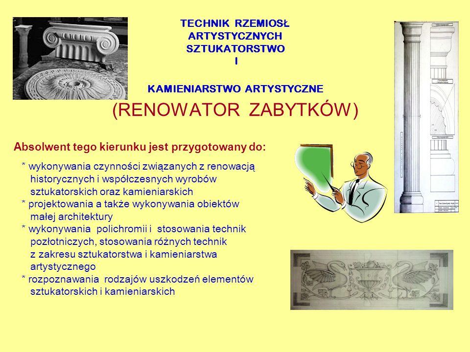 TECHNIK RZEMIOSŁ ARTYSTYCZNYCH SZTUKATORSTWO I KAMIENIARSTWO ARTYSTYCZNE (RENOWATOR ZABYTKÓW)