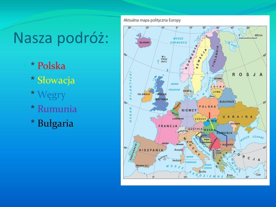 Nasza podróż: * Polska * Słowacja * Węgry * Rumunia * Bułgaria